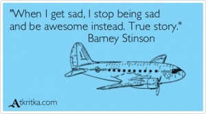 "Аткрытка №8085: ""When I get sad, I stop being sad and be awesome instead. True story.\""                         Barney Stinson - atkritka.com"